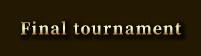 Final tournament